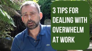 3 Tips for Dealing With Overwhelm at Work